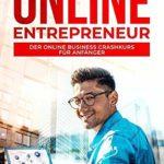 Rise of the Online Entrepreneur: Der Online Business Crashkurs für Anfänger - raus aus dem Hamsterrad, rein in die finanzielle Freiheit!