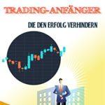 Trading: Geheimnisse für Trading-Anfänger die den Erfolg verhindern