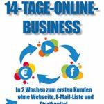 Das 14-Tage-Online-Business: In 2 Wochen zum ersten Kunden - ohne Webseite, E-Mail-Liste und Startkapital